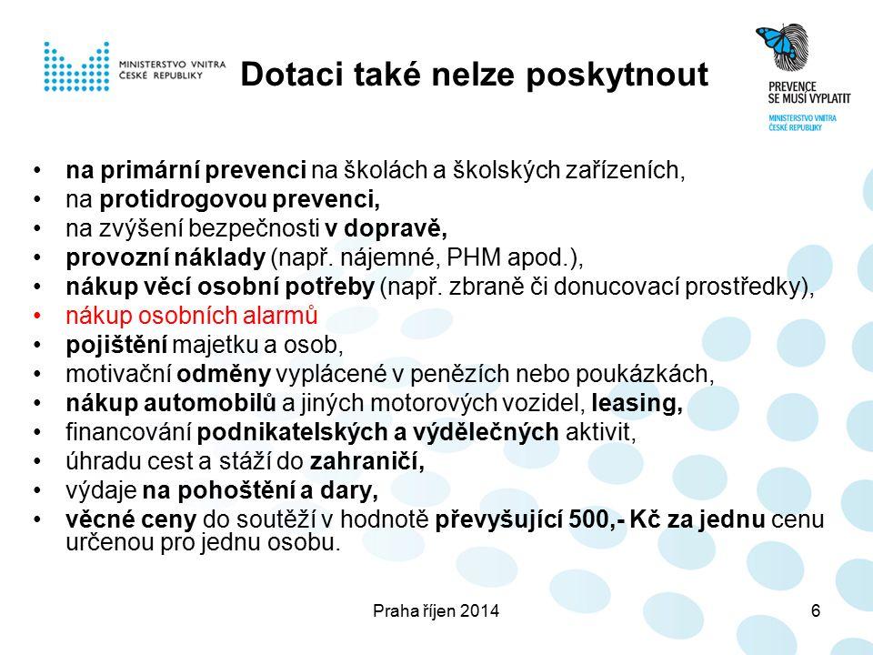 Praha říjen 20146 Dotaci také nelze poskytnout na primární prevenci na školách a školských zařízeních, na protidrogovou prevenci, na zvýšení bezpečnosti v dopravě, provozní náklady (např.