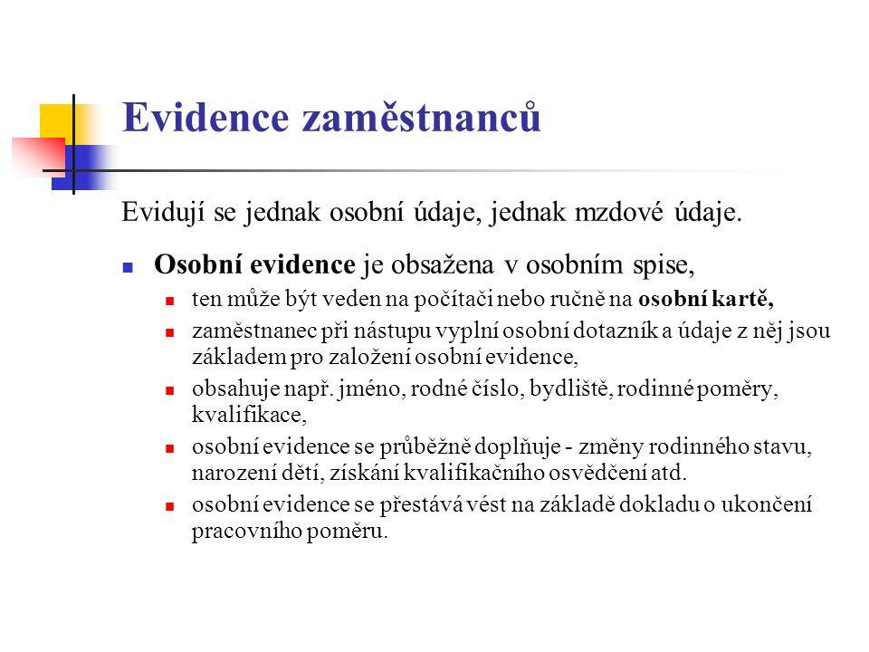 Evidence zaměstnanců Evidují se jednak osobní údaje, jednak mzdové údaje.