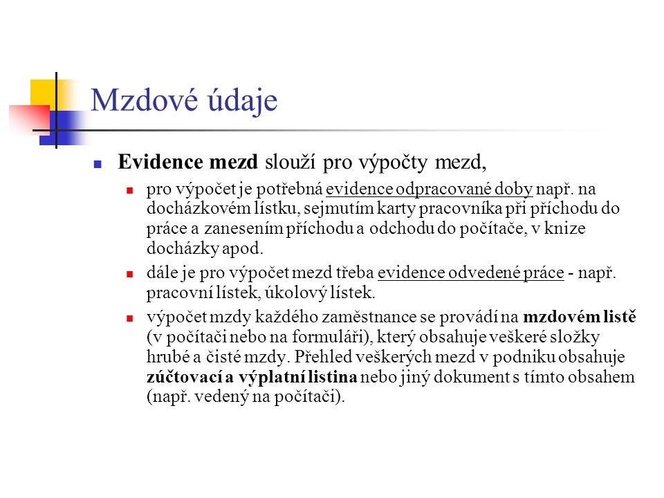 Mzdové údaje Evidence mezd slouží pro výpočty mezd, pro výpočet je potřebná evidence odpracované doby např.