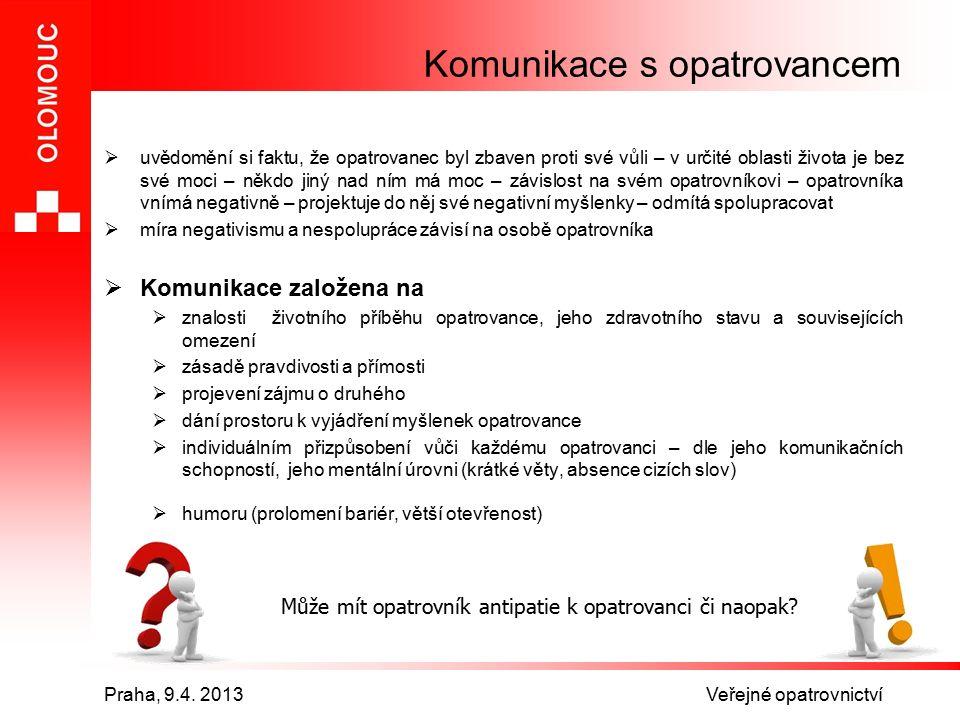Praha, 9.4. 2013 Veřejné opatrovnictví Komunikace s opatrovancem  uvědomění si faktu, že opatrovanec byl zbaven proti své vůli – v určité oblasti živ