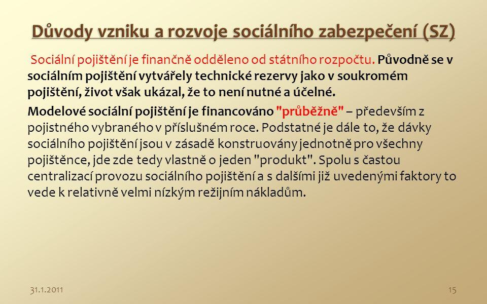 Modelové sociální pojištění je charakterizováno převahou zásluhových dávek, tj.
