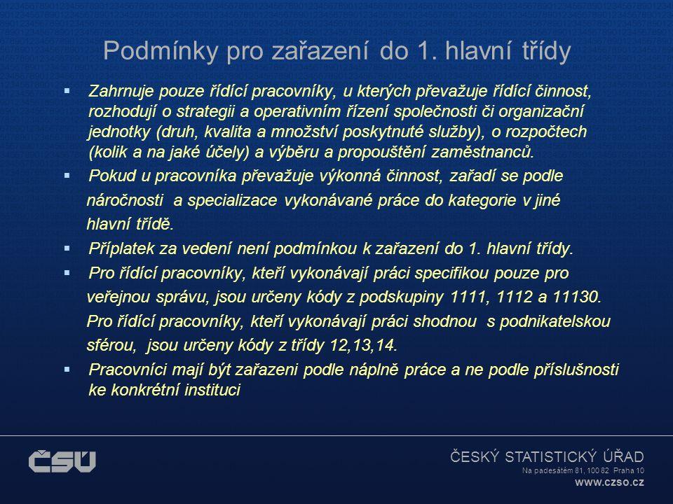 ČESKÝ STATISTICKÝ ÚŘAD Na padesátém 81, 100 82 Praha 10 www.czso.cz Podmínky pro zařazení do 1. hlavní třídy  Zahrnuje pouze řídící pracovníky, u kte