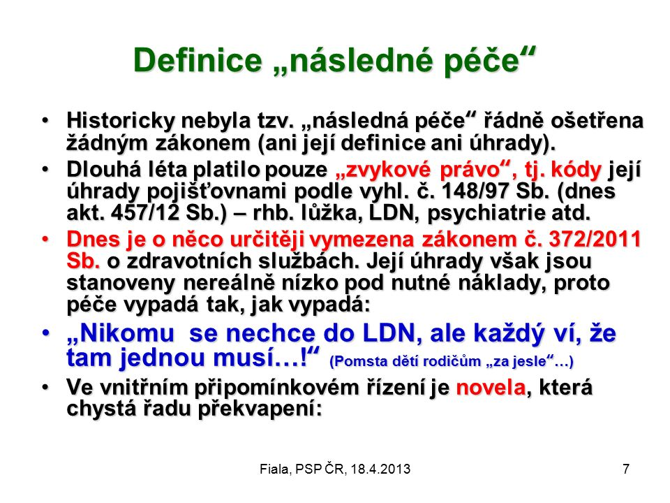 """Fiala, PSP ČR, 18.4.20137 Definice """"následné péče Historicky nebyla tzv."""