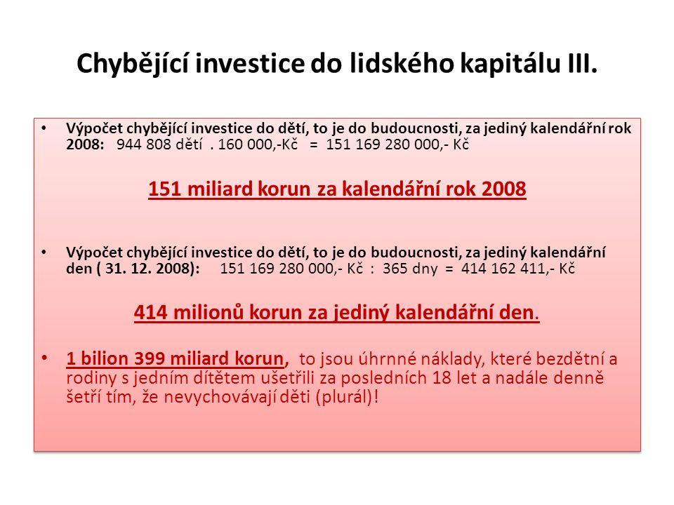 Chybějící investice do lidského kapitálu III. Výpočet chybějící investice do dětí, to je do budoucnosti, za jediný kalendářní rok 2008: 944 808 dětí.