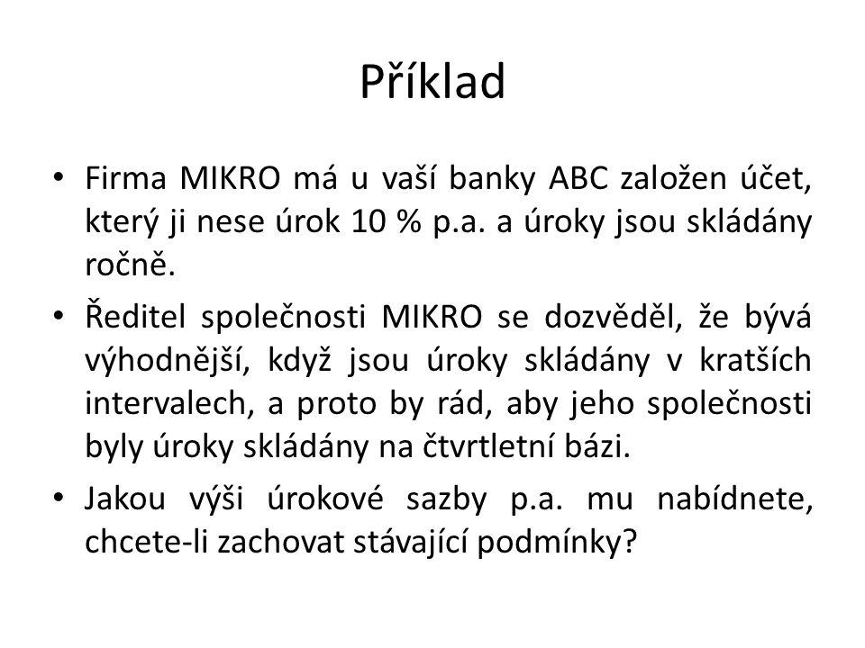 Příklad Firma MIKRO má u vaší banky ABC založen účet, který ji nese úrok 10 % p.a. a úroky jsou skládány ročně. Ředitel společnosti MIKRO se dozvěděl,