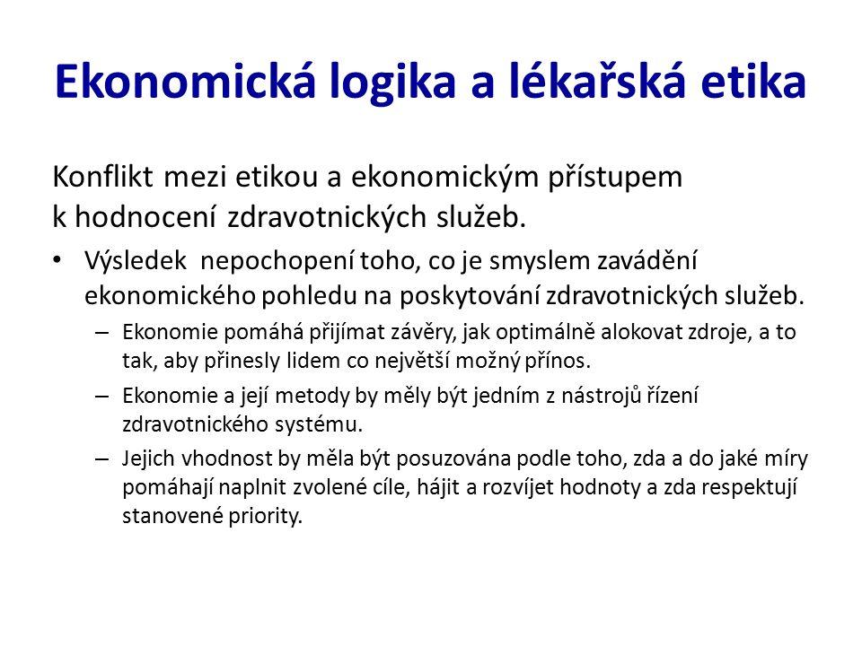 Ekonomie a etika Ekonomické hledisko je důležité a užitečné, ale jeho role v systému péče o zdraví a ve zdravotnictví je spíše pomocná.