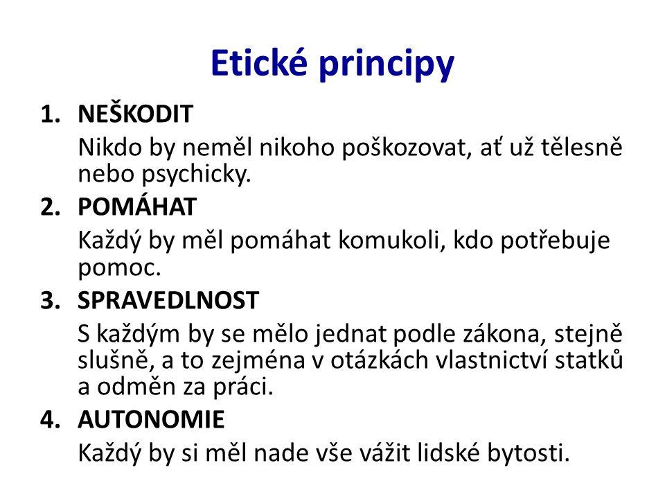 Etické principy 1.NEŠKODIT Nikdo by neměl nikoho poškozovat, ať už tělesně nebo psychicky.