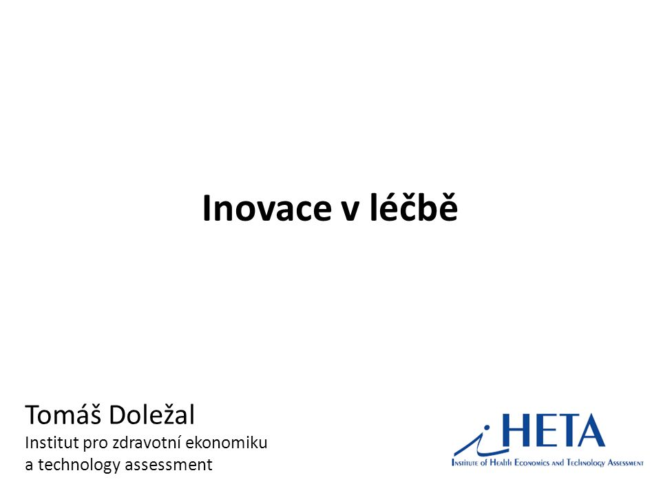 Inovace v léčbě Tomáš Doležal Institut pro zdravotní ekonomiku a technology assessment