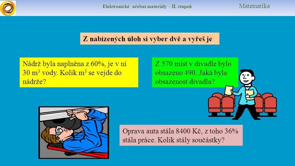 Elektronické učební materiály - II. stupeň Matematika Nádrž byla naplněna z 60%, je v ní 30 m 3 vody. Kolik m 3 se vejde do nádrže? Z 570 míst v divad