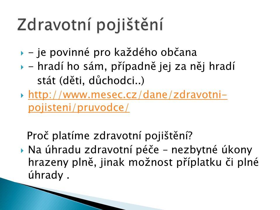  - je povinné pro každého občana  - hradí ho sám, případně jej za něj hradí stát (děti, důchodci..)  http://www.mesec.cz/dane/zdravotni- pojisteni/