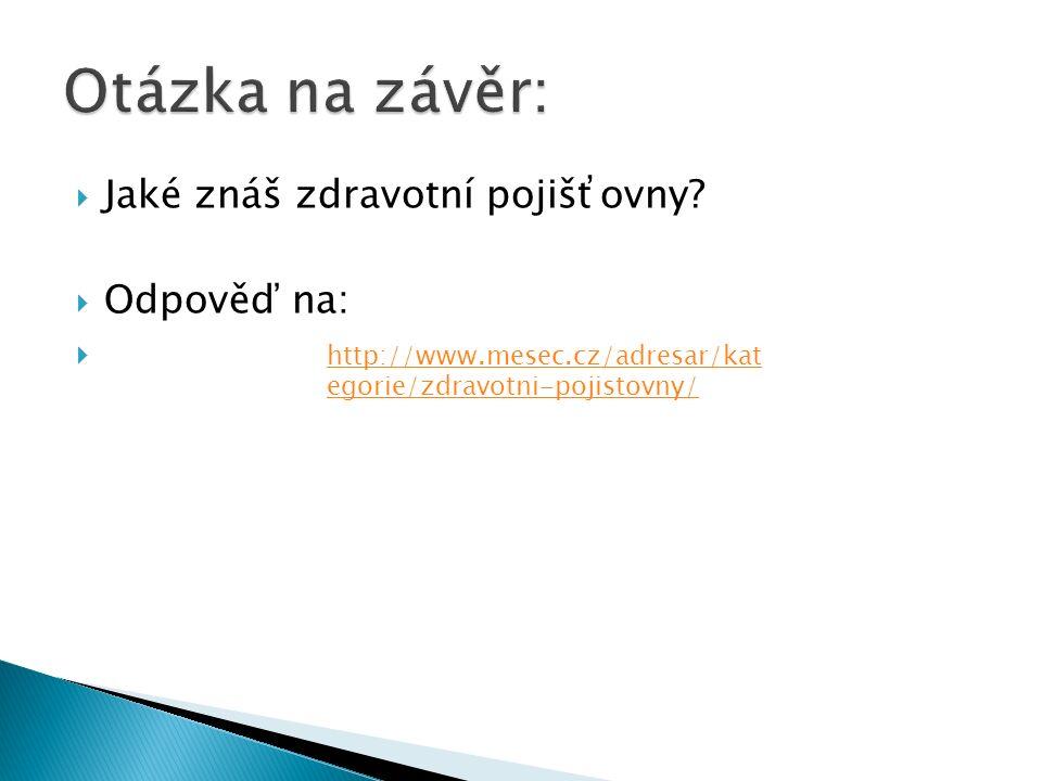  Jaké znáš zdravotní pojišťovny?  Odpověď na:  http://www.mesec.cz/adresar/kat egorie/zdravotni-pojistovny/