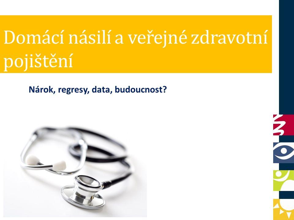 Domácí násilí a veřejné zdravotní pojištění Nárok, regresy, data, budoucnost?