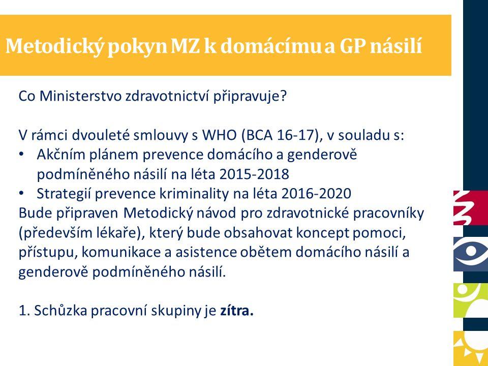 Metodický pokyn MZ k domácímu a GP násilí Co Ministerstvo zdravotnictví připravuje? V rámci dvouleté smlouvy s WHO (BCA 16-17), v souladu s: Akčním pl