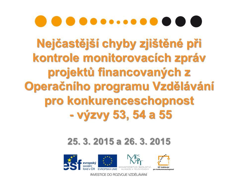 Nejčastější chyby zjištěné při kontrole monitorovacích zpráv projektů financovaných z Operačního programu Vzdělávání pro konkurenceschopnost - výzvy 53, 54 a 55 25.
