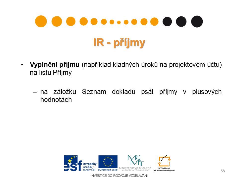 IR - příjmy Vyplnění příjmů (například kladných úroků na projektovém účtu) na listu Příjmy –na záložku Seznam dokladů psát příjmy v plusových hodnotách 58
