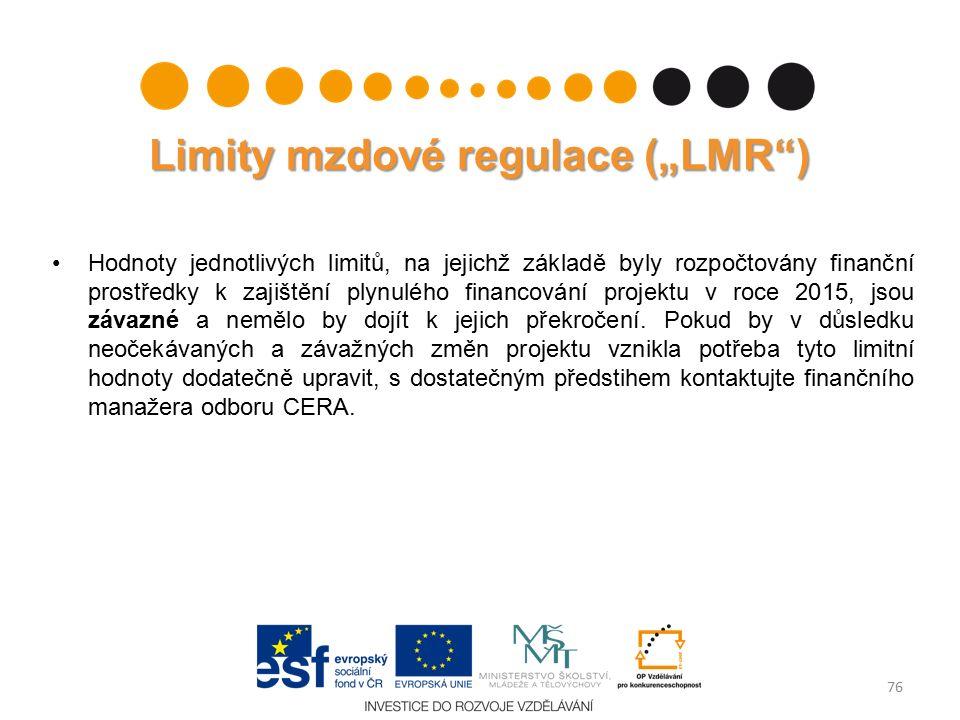 """Limity mzdové regulace (""""LMR ) Hodnoty jednotlivých limitů, na jejichž základě byly rozpočtovány finanční prostředky k zajištění plynulého financování projektu v roce 2015, jsou závazné a nemělo by dojít k jejich překročení."""