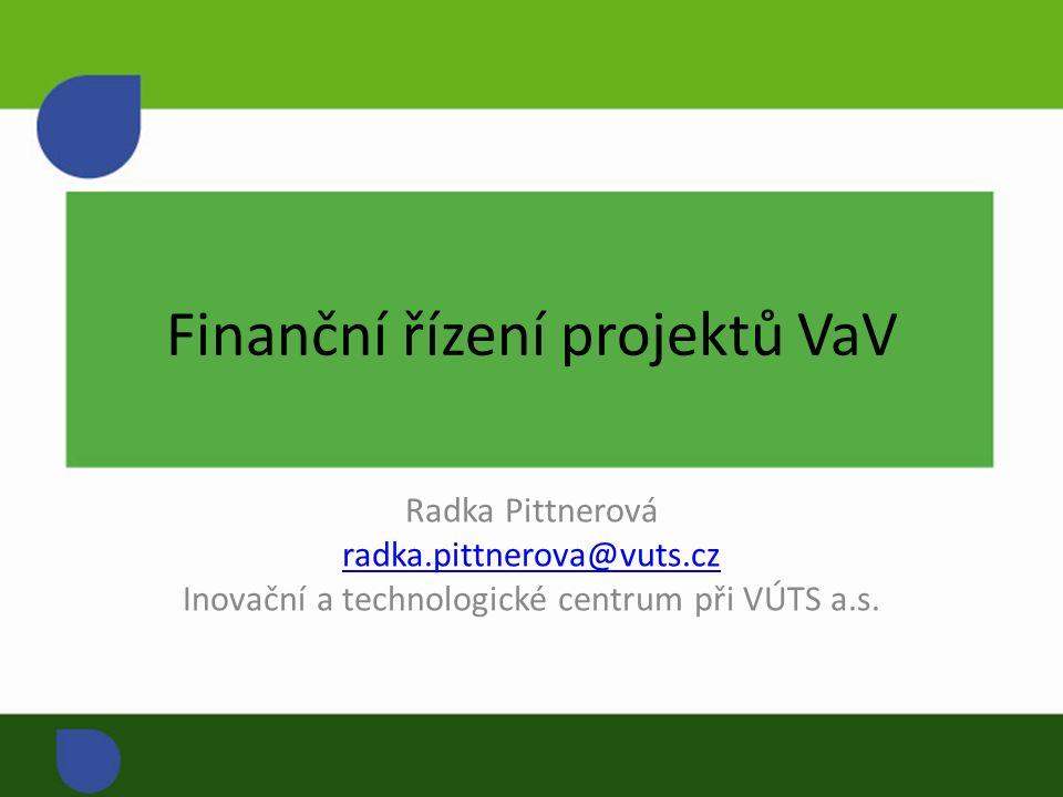 Finanční řízení projektů VaV Radka Pittnerová radka.pittnerova@vuts.cz Inovační a technologické centrum při VÚTS a.s.