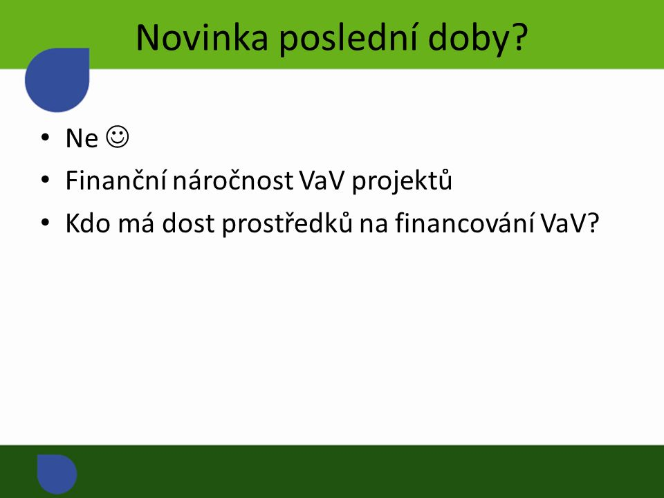 Novinka poslední doby? Ne Finanční náročnost VaV projektů Kdo má dost prostředků na financování VaV?