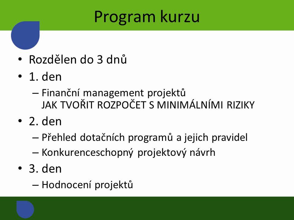 Program kurzu Rozdělen do 3 dnů 1. den – Finanční management projektů JAK TVOŘIT ROZPOČET S MINIMÁLNÍMI RIZIKY 2. den – Přehled dotačních programů a j