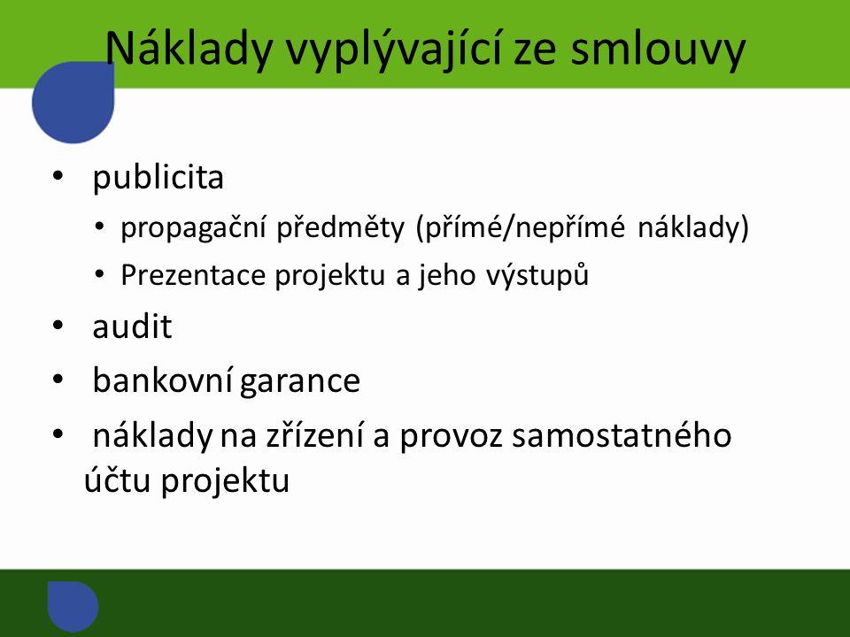 Náklady vyplývající ze smlouvy publicita propagační předměty (přímé/nepřímé náklady) Prezentace projektu a jeho výstupů audit bankovní garance náklady na zřízení a provoz samostatného účtu projektu