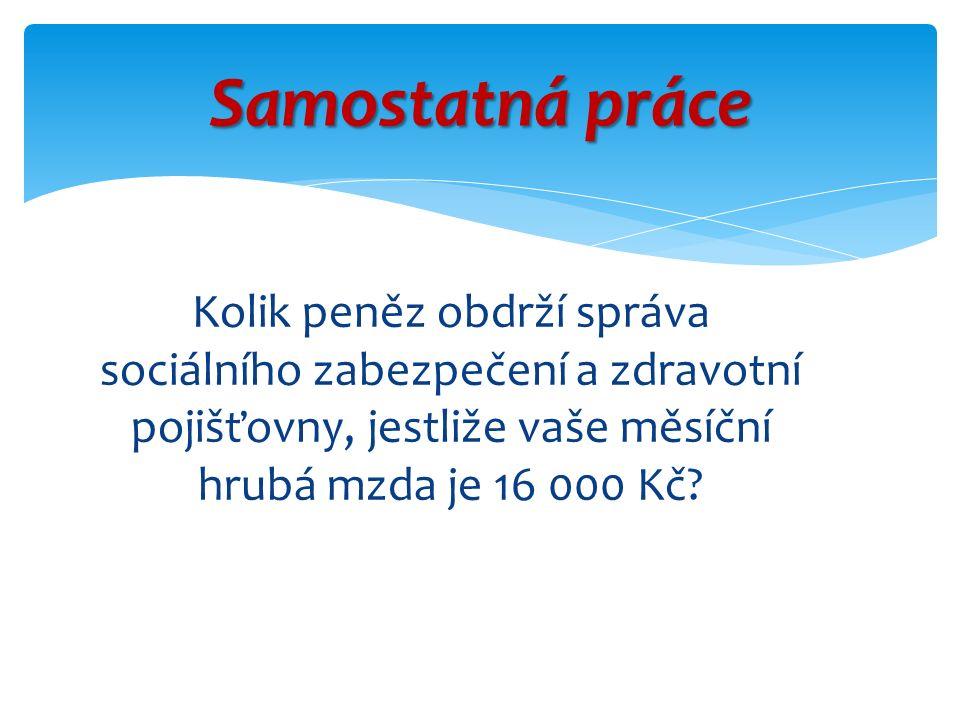 Řešení Pojištění Sraženo ze mzdy v Kč Zaměstnavatel odvede navíc v Kč Celkem se odvede v Kč sociální1 0404 000 5 040 zdravotní7201 4402 160