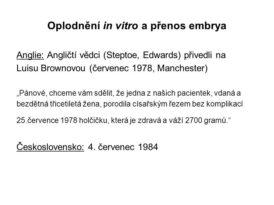 """Oplodnění in vitro a přenos embrya Anglie: Angličtí vědci (Steptoe, Edwards) přivedli na Luisu Brownovou (červenec 1978, Manchester) """"Pánové, chceme vám sdělit, že jedna z našich pacientek, vdaná a bezdětná třicetiletá žena, porodila císařským řezem bez komplikací 25.července 1978 holčičku, která je zdravá a váží 2700 gramů. Československo: 4."""
