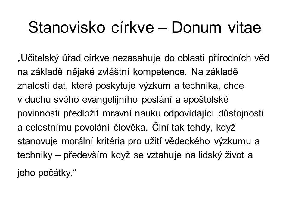 """Stanovisko církve – Donum vitae """"Učitelský úřad církve nezasahuje do oblasti přírodních věd na základě nějaké zvláštní kompetence."""
