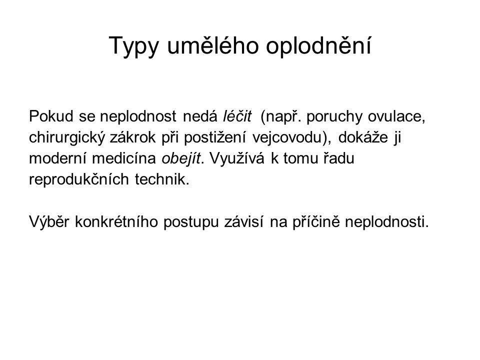 Typy umělého oplodnění Pokud se neplodnost nedá léčit (např.