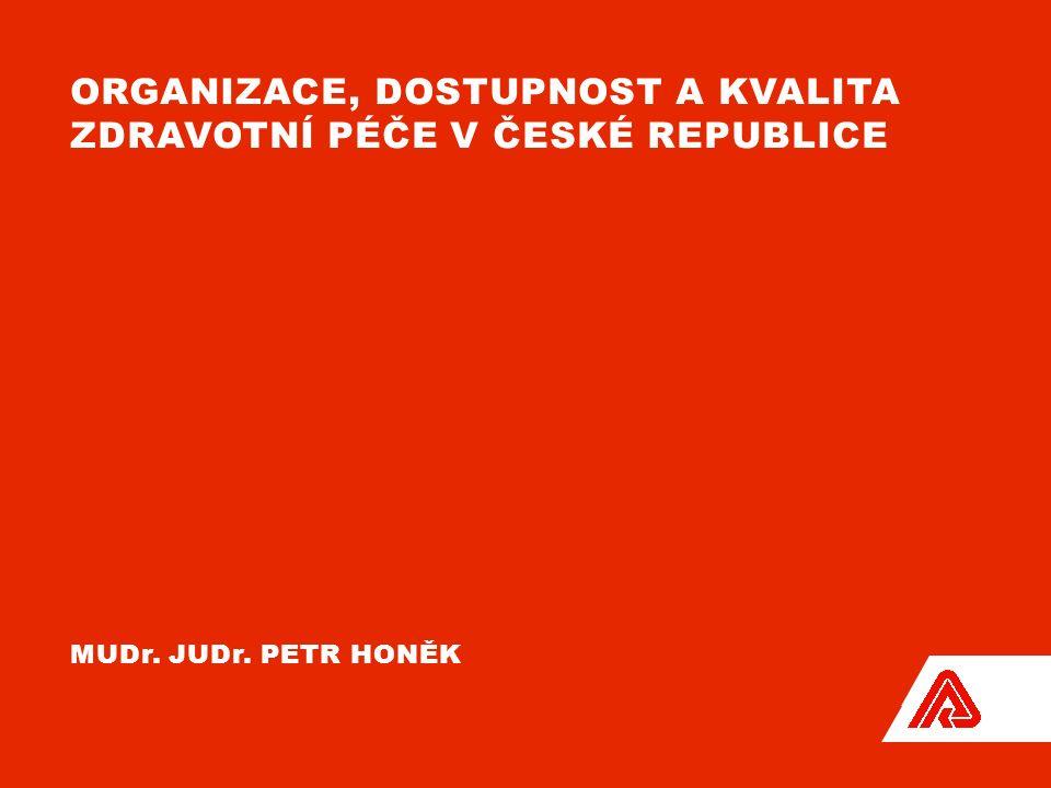 ORGANIZACE, DOSTUPNOST A KVALITA ZDRAVOTNÍ PÉČE V ČESKÉ REPUBLICE MUDr. JUDr. PETR HONĚK