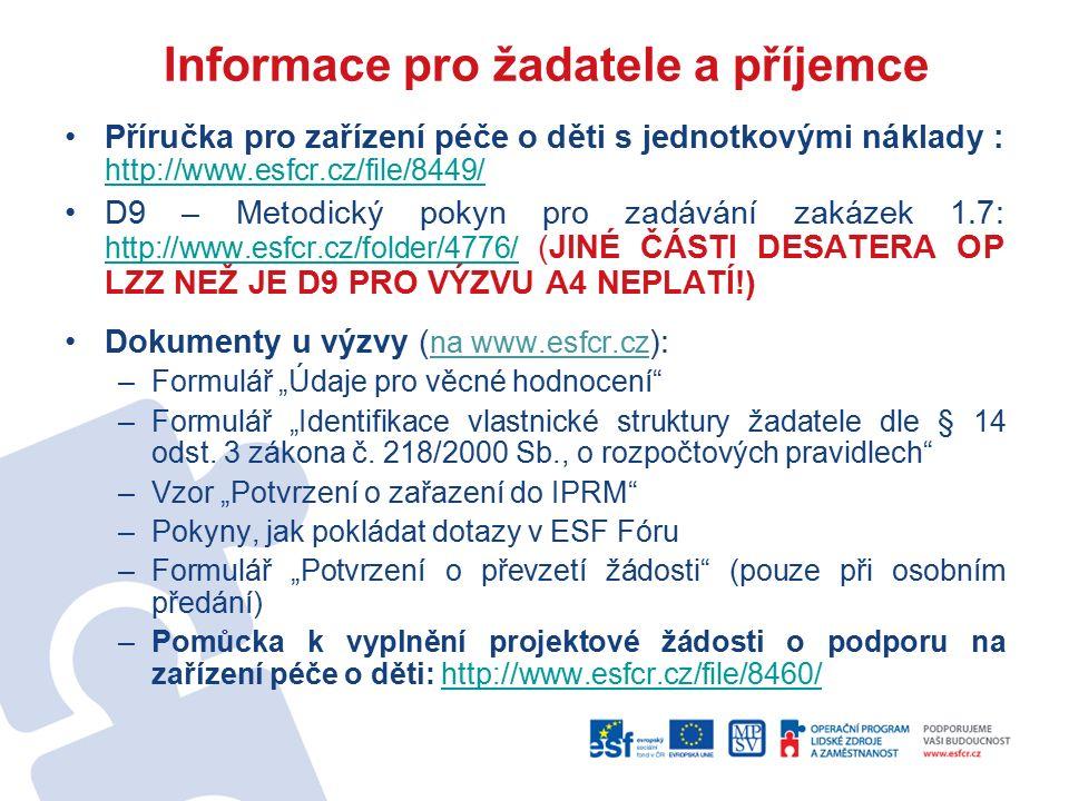 """Informace pro žadatele a příjemce Příručka pro zařízení péče o děti s jednotkovými náklady : http://www.esfcr.cz/file/8449/ http://www.esfcr.cz/file/8449/ D9 – Metodický pokyn pro zadávání zakázek 1.7: http://www.esfcr.cz/folder/4776/ (JINÉ ČÁSTI DESATERA OP LZZ NEŽ JE D9 PRO VÝZVU A4 NEPLATÍ!) http://www.esfcr.cz/folder/4776/ Dokumenty u výzvy ( na www.esfcr.cz ): –Formulář """"Údaje pro věcné hodnocení –Formulář """"Identifikace vlastnické struktury žadatele dle § 14 odst."""