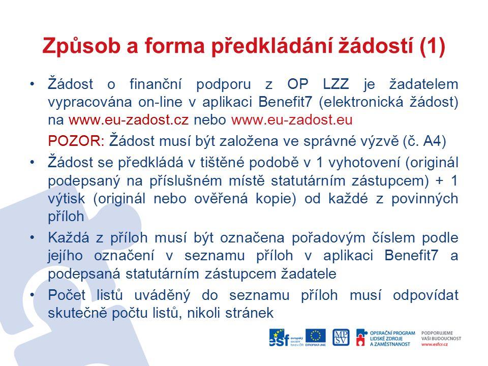 Způsob a forma předkládání žádostí (1) Žádost o finanční podporu z OP LZZ je žadatelem vypracována on-line v aplikaci Benefit7 (elektronická žádost) na www.eu-zadost.cz nebo www.eu-zadost.eu POZOR: Žádost musí být založena ve správné výzvě (č.