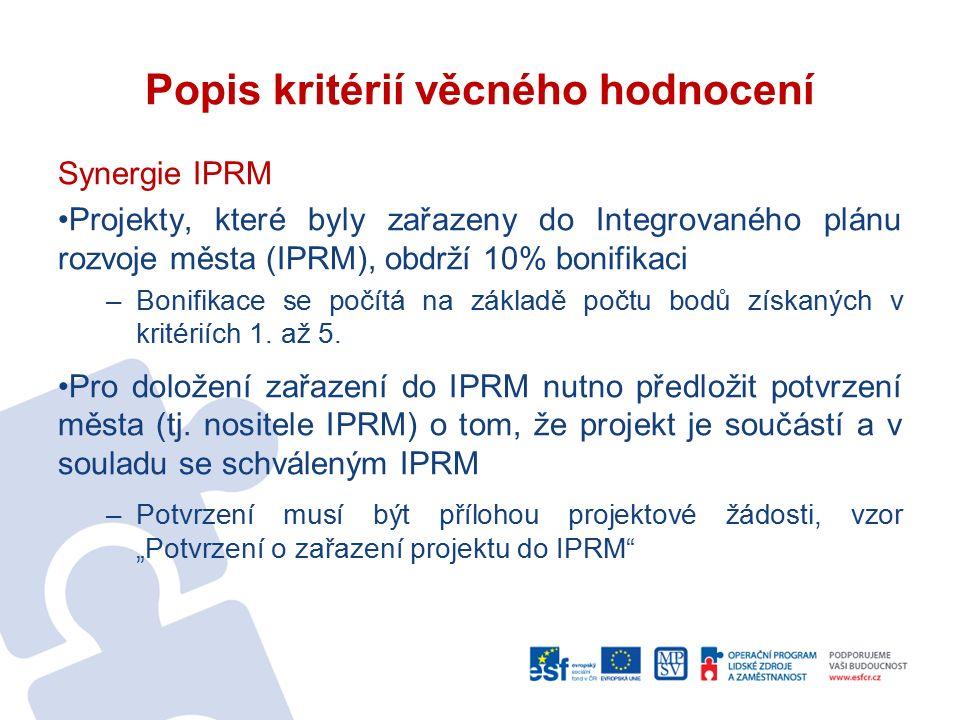 Popis kritérií věcného hodnocení Synergie IPRM Projekty, které byly zařazeny do Integrovaného plánu rozvoje města (IPRM), obdrží 10% bonifikaci –Bonifikace se počítá na základě počtu bodů získaných v kritériích 1.