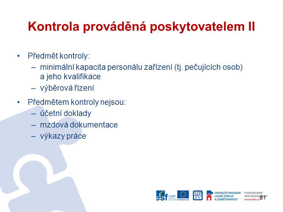 Kontrola prováděná poskytovatelem II Předmět kontroly: –minimální kapacita personálu zařízení (tj.