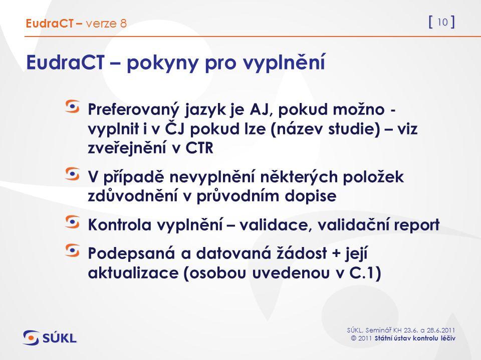 [ 10 ] SÚKL, Seminář KH 23.6. a 28.6.2011 © 2011 Státní ústav kontrolu léčiv EudraCT – pokyny pro vyplnění Preferovaný jazyk je AJ, pokud možno - vypl