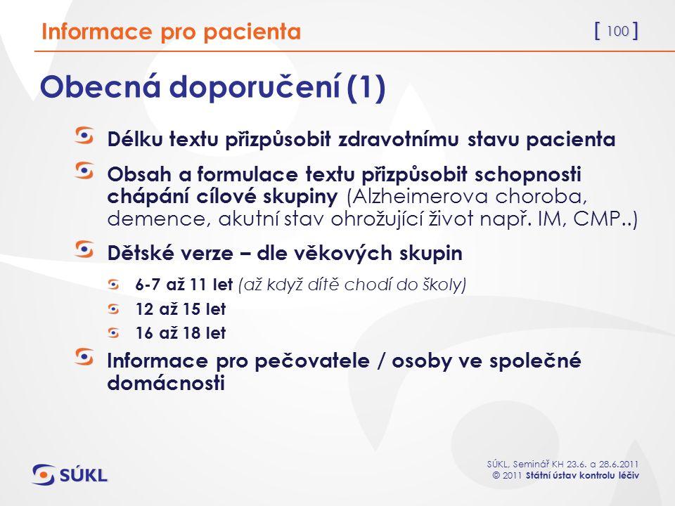 [ 100 ] SÚKL, Seminář KH 23.6. a 28.6.2011 © 2011 Státní ústav kontrolu léčiv Obecná doporučení (1) Délku textu přizpůsobit zdravotnímu stavu pacienta