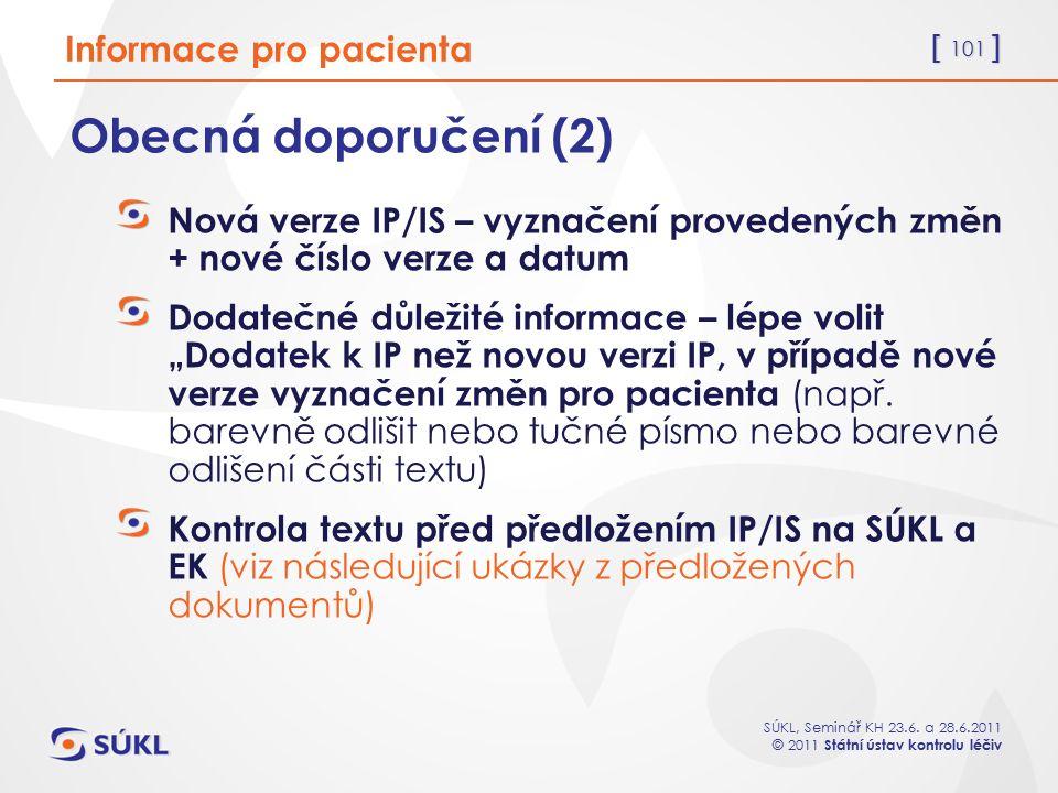 [ 101 ] SÚKL, Seminář KH 23.6. a 28.6.2011 © 2011 Státní ústav kontrolu léčiv Obecná doporučení (2) Nová verze IP/IS – vyznačení provedených změn + no