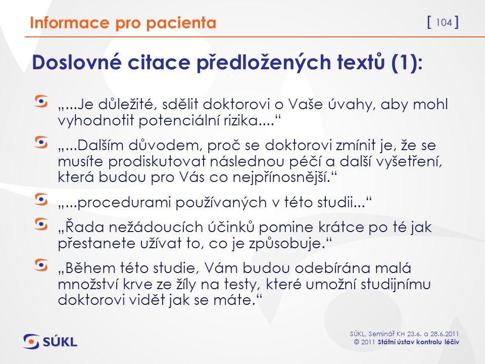 """[ 104 ] SÚKL, Seminář KH 23.6. a 28.6.2011 © 2011 Státní ústav kontrolu léčiv Doslovné citace předložených textů (1): """"...Je důležité, sdělit doktorov"""