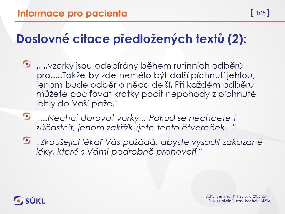 """[ 105 ] SÚKL, Seminář KH 23.6. a 28.6.2011 © 2011 Státní ústav kontrolu léčiv Doslovné citace předložených textů (2): """"...vzorky jsou odebírány během"""