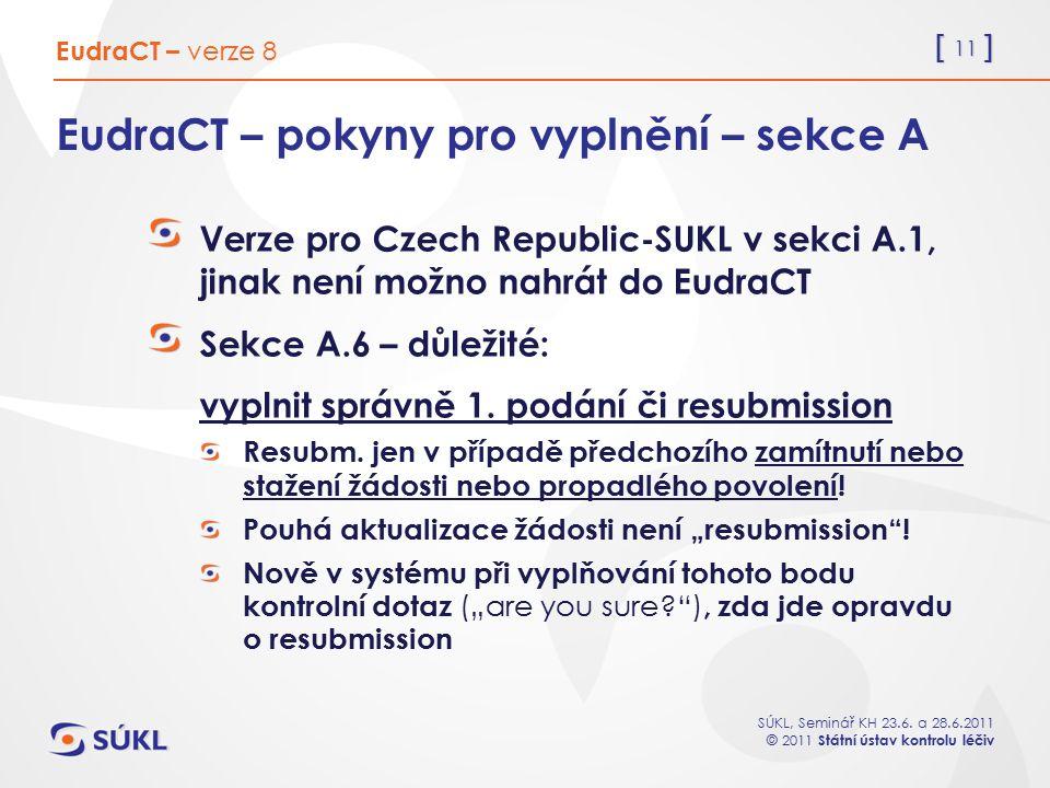 [ 11 ] SÚKL, Seminář KH 23.6. a 28.6.2011 © 2011 Státní ústav kontrolu léčiv EudraCT – pokyny pro vyplnění – sekce A Verze pro Czech Republic-SUKL v s