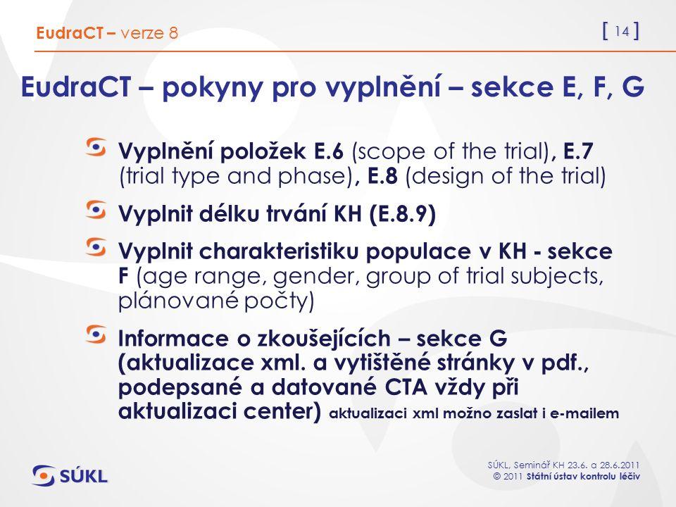 [ 14 ] SÚKL, Seminář KH 23.6. a 28.6.2011 © 2011 Státní ústav kontrolu léčiv EudraCT – pokyny pro vyplnění – sekce E, F, G Vyplnění položek E.6 (scope