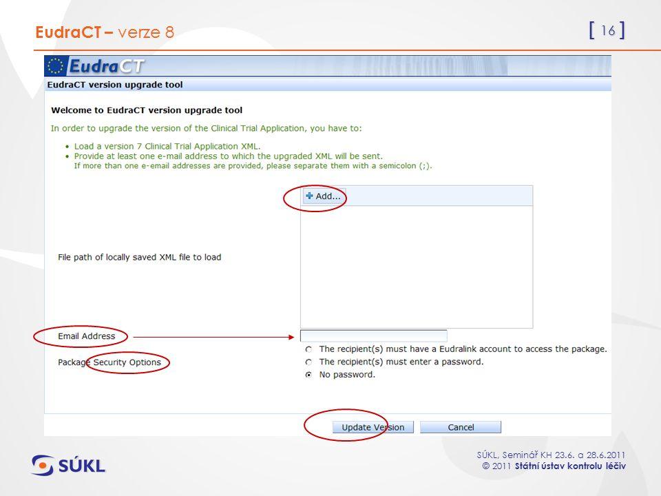 [ 16 ] SÚKL, Seminář KH 23.6. a 28.6.2011 © 2011 Státní ústav kontrolu léčiv EudraCT – verze 8