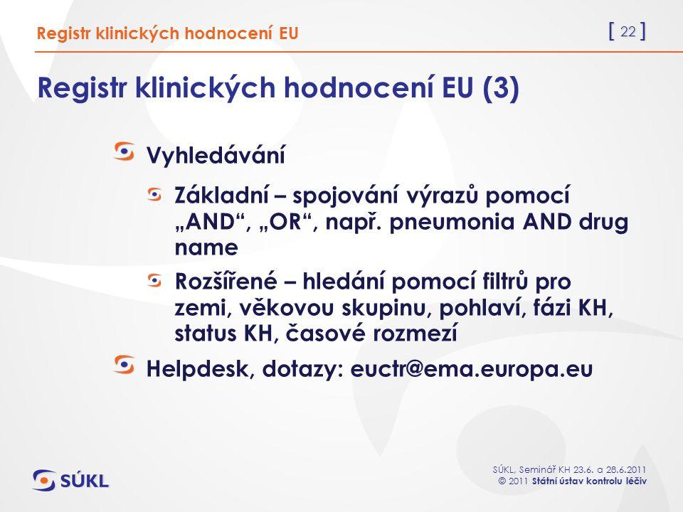 [ 22 ] SÚKL, Seminář KH 23.6. a 28.6.2011 © 2011 Státní ústav kontrolu léčiv Registr klinických hodnocení EU (3) Vyhledávání Základní – spojování výra