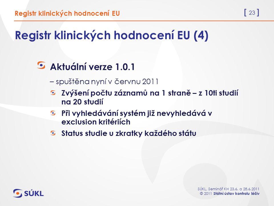 [ 23 ] SÚKL, Seminář KH 23.6. a 28.6.2011 © 2011 Státní ústav kontrolu léčiv Registr klinických hodnocení EU (4) Aktuální verze 1.0.1 – spuštěna nyní
