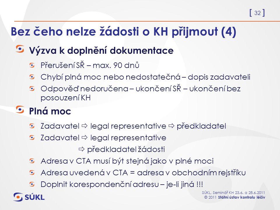 [ 32 ] SÚKL, Seminář KH 23.6. a 28.6.2011 © 2011 Státní ústav kontrolu léčiv Bez čeho nelze žádosti o KH přijmout (4) Výzva k doplnění dokumentace Pře