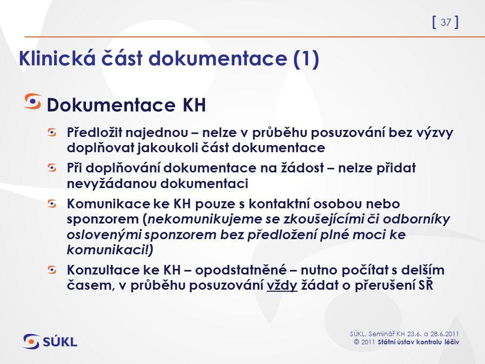 [ 37 ] SÚKL, Seminář KH 23.6. a 28.6.2011 © 2011 Státní ústav kontrolu léčiv Klinická část dokumentace (1) Dokumentace KH Předložit najednou – nelze v