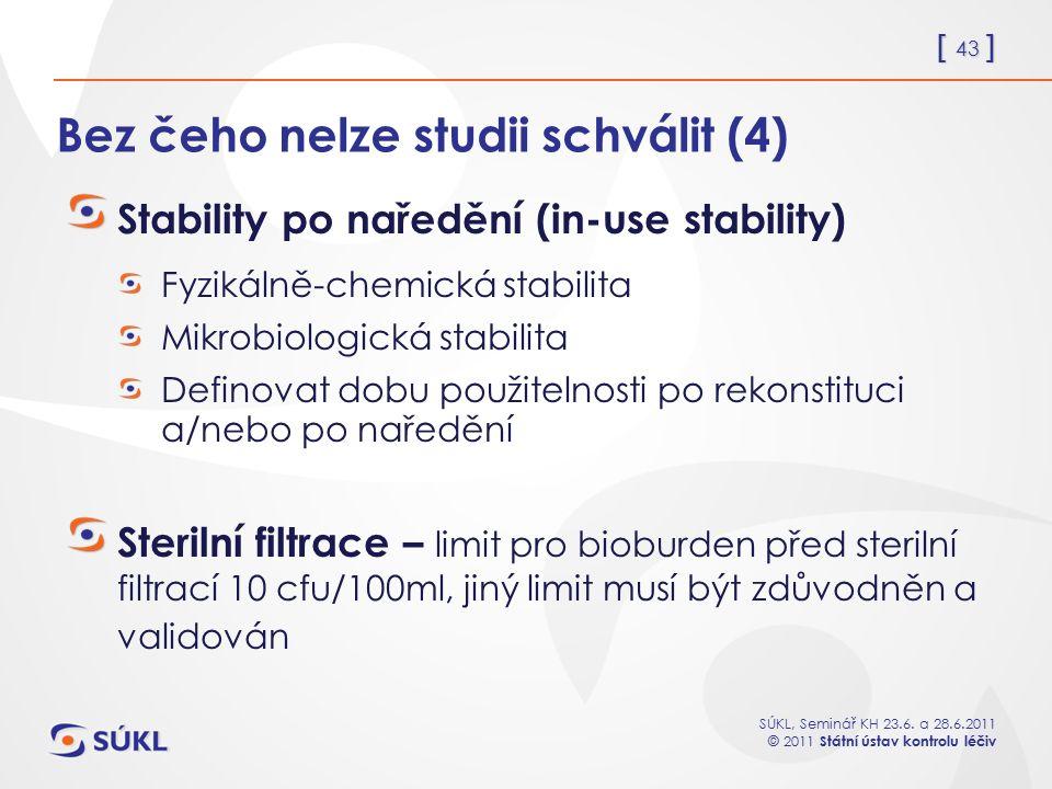 [ 43 ] SÚKL, Seminář KH 23.6. a 28.6.2011 © 2011 Státní ústav kontrolu léčiv Bez čeho nelze studii schválit (4) Stability po naředění (in-use stabilit