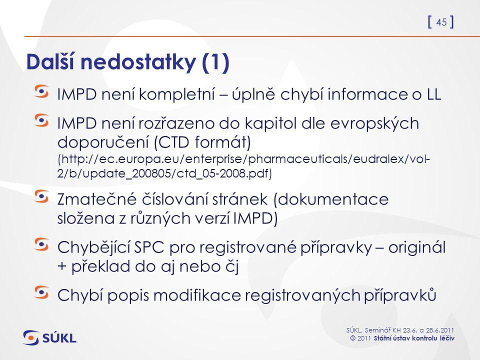 [ 45 ] SÚKL, Seminář KH 23.6. a 28.6.2011 © 2011 Státní ústav kontrolu léčiv Další nedostatky (1) IMPD není kompletní – úplně chybí informace o LL IMP