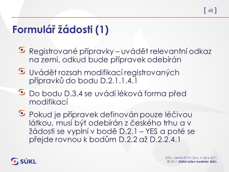 [ 48 ] SÚKL, Seminář KH 23.6. a 28.6.2011 © 2011 Státní ústav kontrolu léčiv Formulář žádosti (1) Registrované přípravky – uvádět relevantní odkaz na