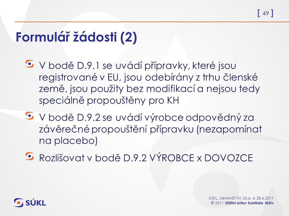 [ 49 ] SÚKL, Seminář KH 23.6. a 28.6.2011 © 2011 Státní ústav kontrolu léčiv Formulář žádosti (2) V bodě D.9.1 se uvádí přípravky, které jsou registro