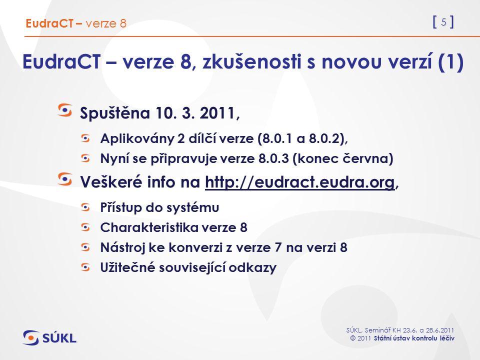 [ 5 ] SÚKL, Seminář KH 23.6. a 28.6.2011 © 2011 Státní ústav kontrolu léčiv EudraCT – verze 8, zkušenosti s novou verzí (1) Spuštěna 10. 3. 2011, Apli